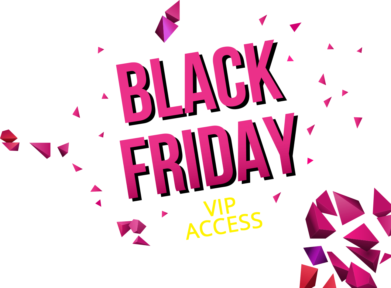 Black Friday - VIP Access